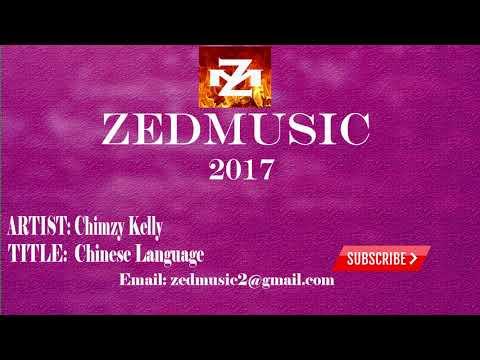 Chimzy Kelly Chinese Language (Audio) ZEDMUSIC 2017