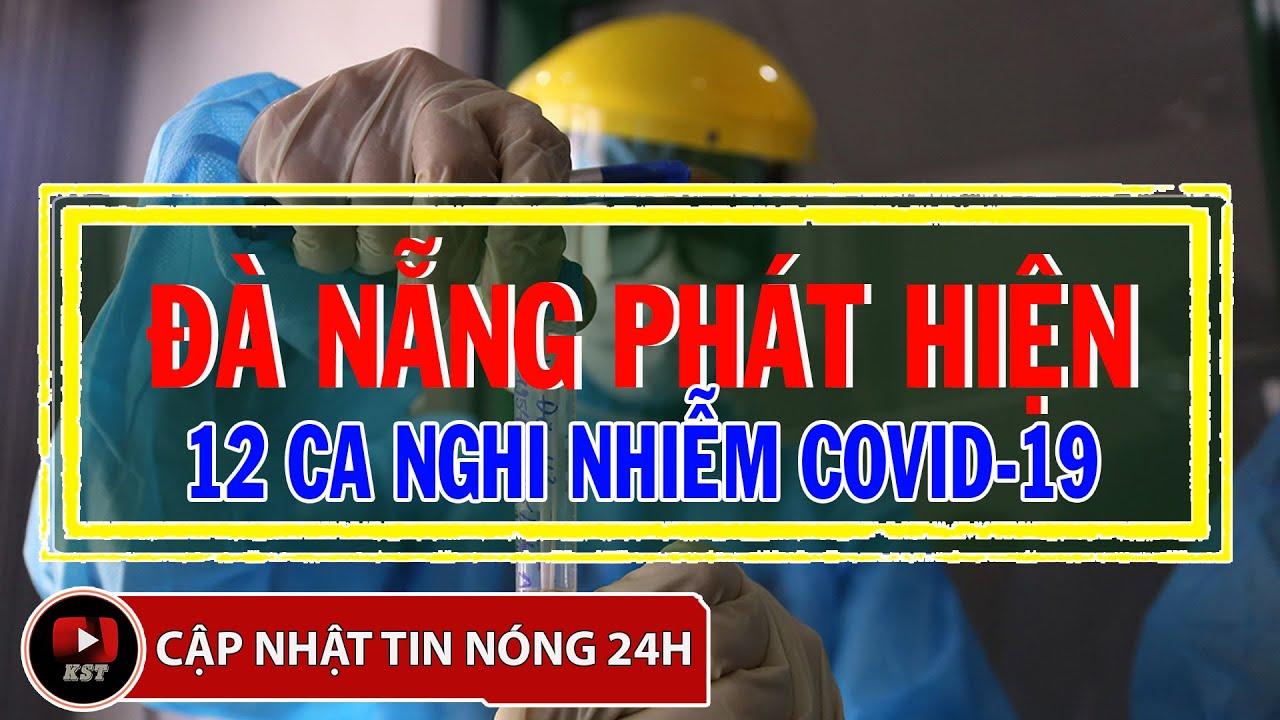 [Tin Nóng] Đà Nẵng vừa phát hiện thêm 12 ca nghi nhiễm covid-19   Kẻ Săn Tin