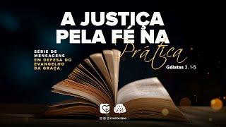 #7   A JUSTIÇA PELA FÉ NA PRÁTICA   25/07/21