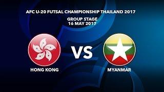 M03 HONG KONG vs MYANMAR - AFC U-20 Futsal Championship Thailand 2017