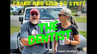 THE DENTIST Frank and Lisa Do Stuff: Funny Couples Vlog