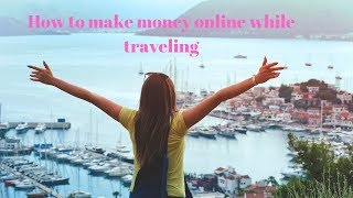 How to make money online while traveling (not a travel blog)
