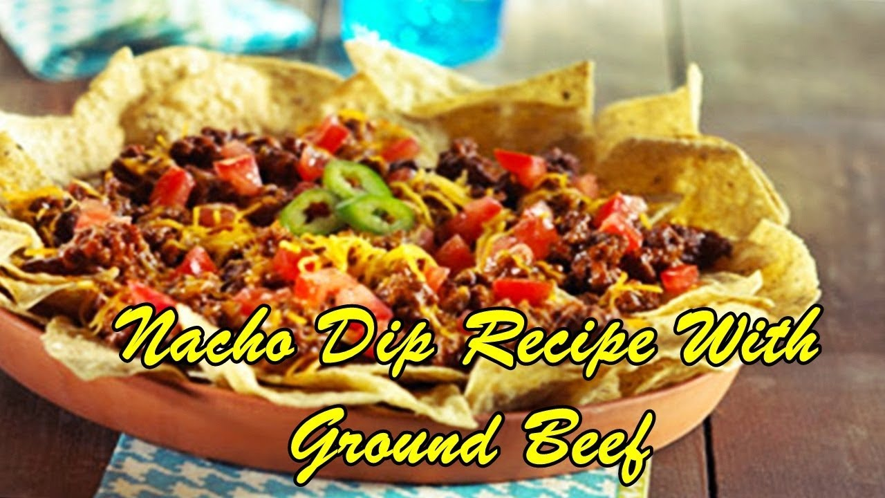 Nacho Dip Recipe With Ground Beef Youtube