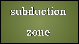 Subduction zone Meaning