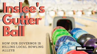 Inslee's Gutter Ball: How our governor is killing Local Bowling Alleys