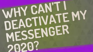 Why can't I deactivate my Messenger 2020?