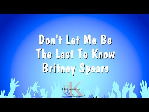 Don't Let Me Be The Last To Know - Britney Spears (Karaoke Version)