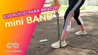 Treino POWER para os braços com mini band - Carol Borba