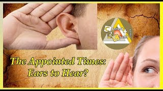 The Appointed Times: Ears to Hear?