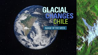 Glacial Changes in Chile