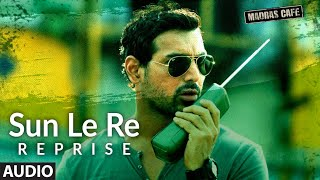 Sun Le Re (Reprise) Full Audio Song | Madras Cafe | John Abraham, Nargis Fakhri | Shantanu Moitra