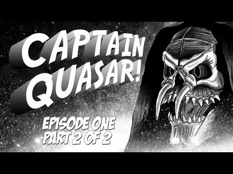 Captain Quasar - Episode One - Part 2 of 2