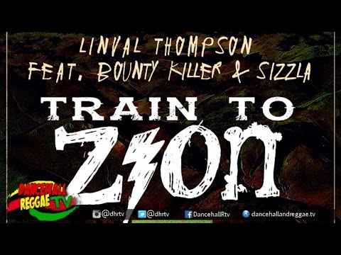 Linval Thompson ft Bounty Killer & Sizzla - Train To Zion ▶Reggae 2016 mp3