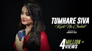 Tumhare Siva Kuch Na : Cover | Anurati Roy | Tum Bin | Udit Narayan & Anuradha Paudwal