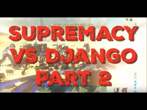 ARK SERVER WIPE - Supremacy War vs Django and Billy and the Boys Alliance Part 2