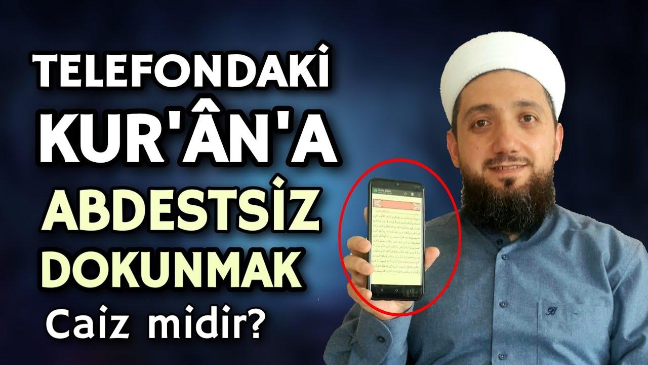 Cep telefonundan abdestsiz Kur'ân okumak caiz midir? Abdestsiz Kur'ana dokunmak caiz mi?