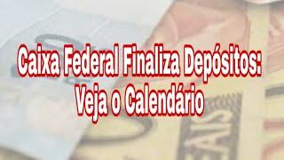 Caixa Federal Finaliza Depósitos: Veja o Calendário