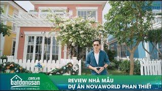 Review nhà mẫu dự án NovaWorld Phan Thiết