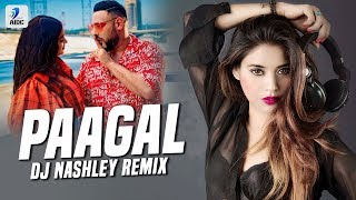 Paagal (Remix) | Badshah | DJ Nashley | Rose Romero | Ye Ladki Paagal Hai, Paagal Hai