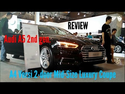 Review Audi A5 terbaru di IIMS 2017 (Indonesia) - A4 Versi 2-door Mid-size Luxury Coupe