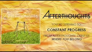 "Afterthoughts - ""Constant Progress"""