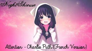 ✞ Nightcore ~ Attention ~ Charlie Puth (French Version) ✞