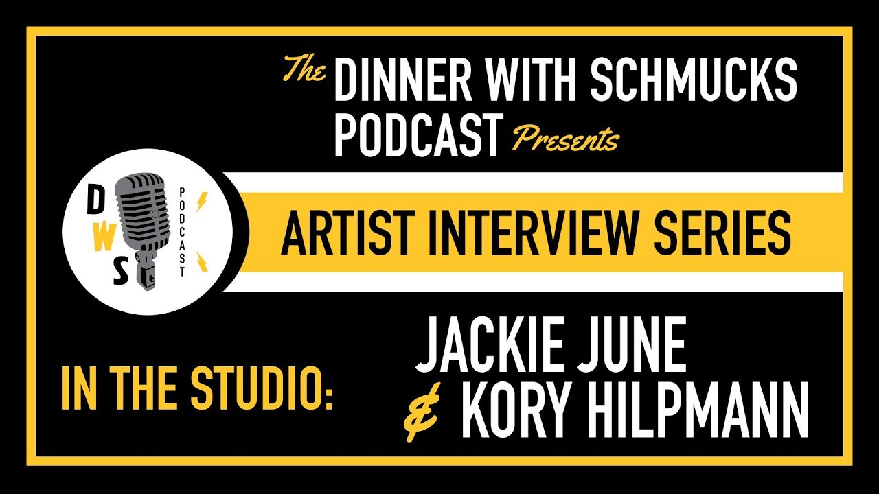 Dinner with Schmucks Podcast - Artist Interview Series No. 3 - Jackie June & Kory Hilpmann