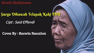 Lagu nya Menyentuh Hati || Surga Di Bawah Telapak Kaki Ibu - Cover by : Raswin Nasution