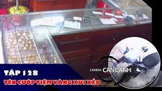 Tên cướp tiệm vàng xui xẻo | Camera Cận Cảnh tập 128.