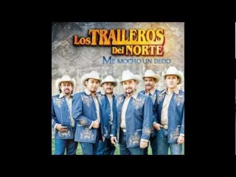 Los Traileros del Norte - Me Mocho un Dedo  ( Me Mocho Un Huevo ) 2012