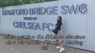 STAMFORD BRIDGE STADIUM | CHELSEA FC | JALAN-JALAN KE PORTOBELLO MARKET DAN NOTHINGHILL JUGA