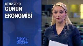 Günün Ekonomisi 18.02.2019 Pazartesi