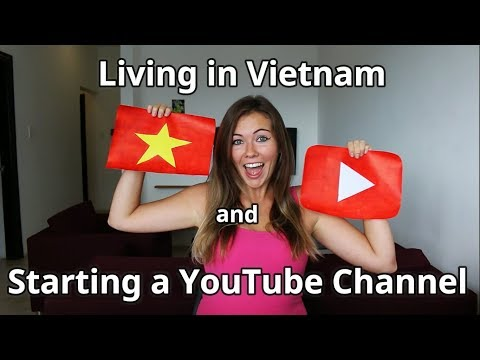 Living in Vietnam and Starting a YouTube Channel