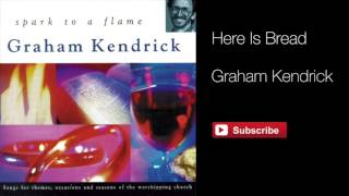 Graham Kendrick - Here Is Bread (From Spark to a Flame)