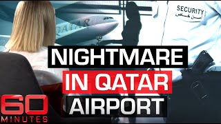 Qatar airport hell: Australian victim of invasive search breaks her silence | 60 Minutes Australia