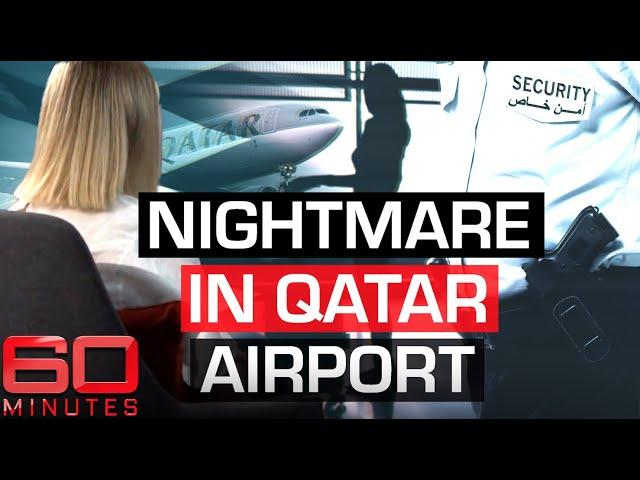 Qatar airport hell: Australian victim of invasive search breaks her silence | 60 Minutes Australia