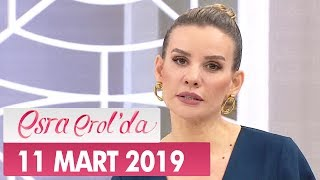 Esra Erol'da 11 Mart 2019 - Tek Parça