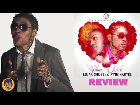 Vybz Kartel Ft. Lolaa Smiles - Power Of Love (Official Review)