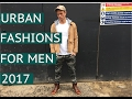 URBAN FASHIONS FOR MEN 2017