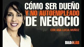 Cómo ser dueño y no autoempleado de negocio con Ana Lucía Muñoz