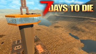 7 Days To Die - UNREAL TOWER BASE!!! HIGHEST BASE IN THE GAME!! (7 Days To Die Gameplay)