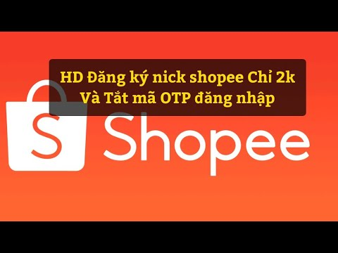 #ĐăngKyShopee Hướng Dẫn đăng Ký Nick Shopee Và Tắt Mã OTP đăng Nhập Mọi Thiết Bị!