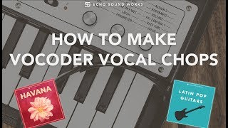 How To Make Vocoder Vocal Chops | ESW Havana