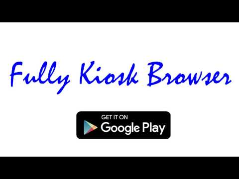 Fully Kiosk Browser - Android Kiosk Mode App