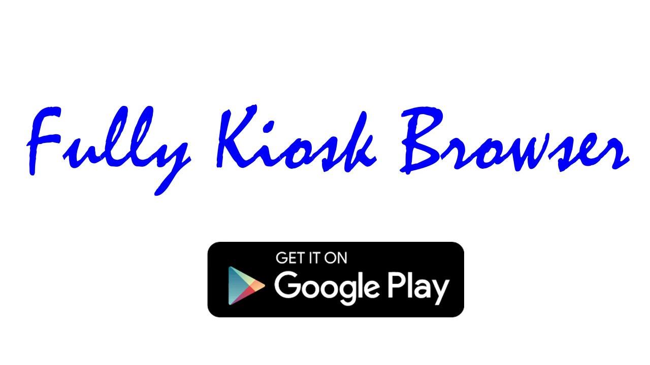 Fully Kiosk Browser - Android Kiosk Mode App