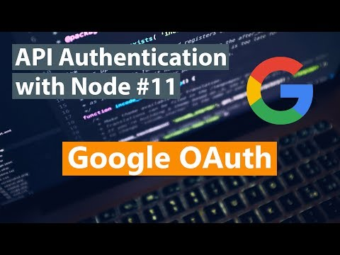 API Authentication With Node Part #11 - Google OAuth