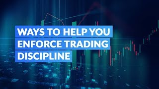 Ways to Help You Enforce Trading Discipline