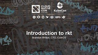 Introduction to rkt - Brandon Philips, CTO, CoreOS