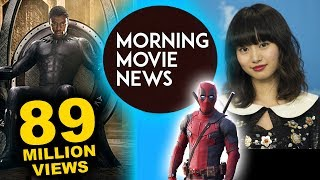 Black Panther Trailer 89 Million Views in 24 hrs, Shioli Kutsuna for Deadpool 2