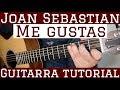 Me Gustas - Tutorial Guitarra ( Joan Sebastian ) Cancion Para Principiantes